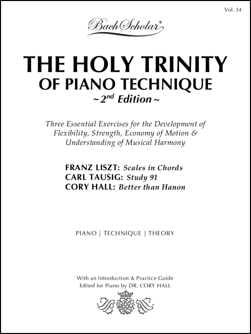 Holy Trinity of Piano Technique, 2nd Edition (BachScholar Edition Vol. 34) for Piano