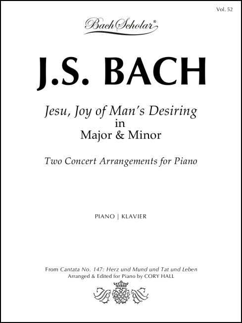 Jesu Joy of Man's Desiring in Major & Minor (BachScholar Edition Vol. 52) for Piano