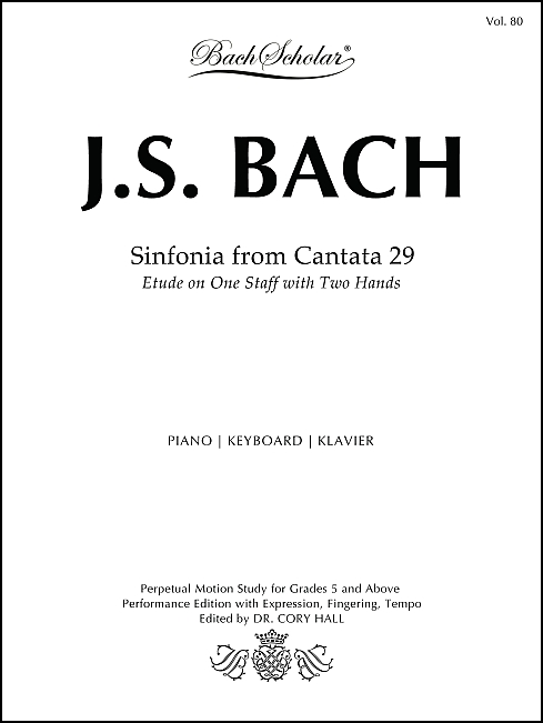 Sinfonia from Cantata 29: Etude on One Staff with Two Hands (BachScholar Vol. 80) for Keyboard