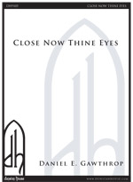 Close Now Thine Eyes for SATB a cappella
