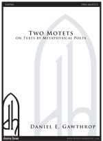 Two Motets on Texts by Metaphysical Poets for SATB a cappella