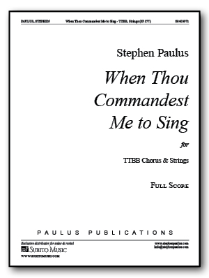 When Thou Commandest Me to Sing for TTBB Chorus & Strings