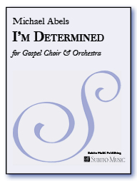 I'm Determined for Gospel soloist, SAT chorus & orchestra