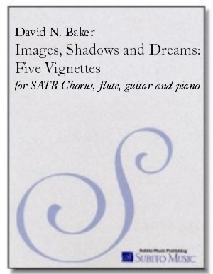 Images, Shadows and Dreams: Five Vignettes for SATB chorus, flute, guitar, piano, bass & drums