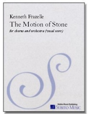 Motion of Stone, The for soloists, SATB chorus & chamber orchestra