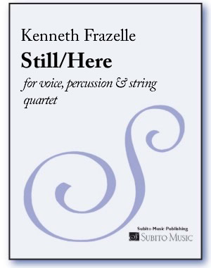 Still/Here for voice, percussion & string quartet