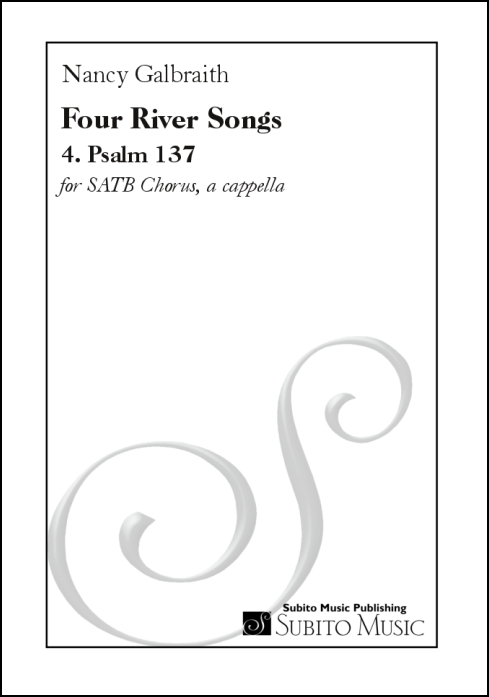 Four River Songs 4. Psalm 137 for SATB chorus, a cappella