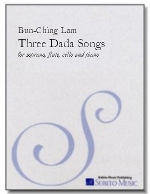 Three Dada Songs for soprano, flute, cello & piano