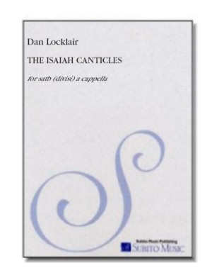 Isaiah Canticles, The three canticles for SATB chorus (divisi), a cappella
