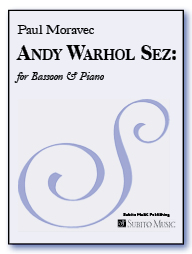 Andy Warhol Sez: for bassoon & piano - Click Image to Close