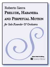 Prelude, Habanera and Perpetual Motion (orch ver) for Solo Recorder & Orchestra