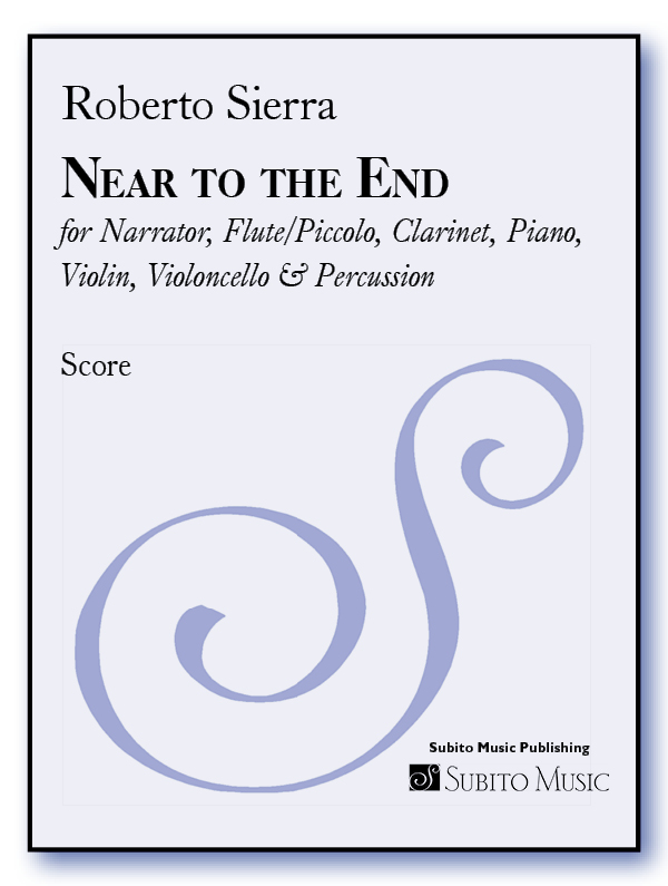 Near to the End for Narrator, Flute/Piccolo, Clarinet, Piano, Violin, Violoncello & Percussion