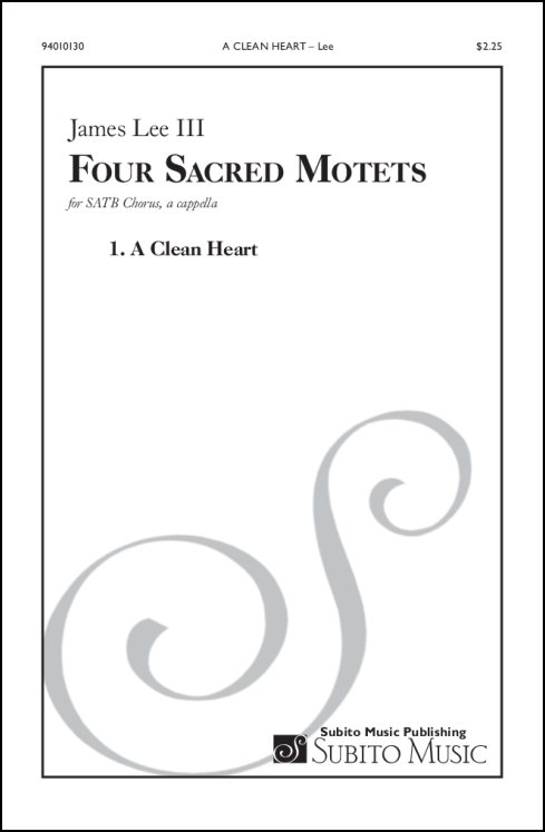 Four Sacred Motets: 1. A Clean Heart for SATB chorus, a cappella