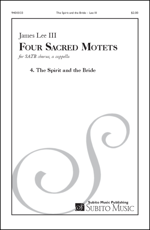 Four Sacred Motets: 4. The Spirit and the Bride for SATB (divisi) chorus, a cappella