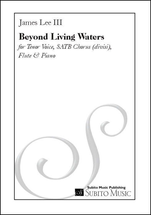 Beyond Living Waters for Tenor Voice, SATB Chorus (divisi), Flute & Piano