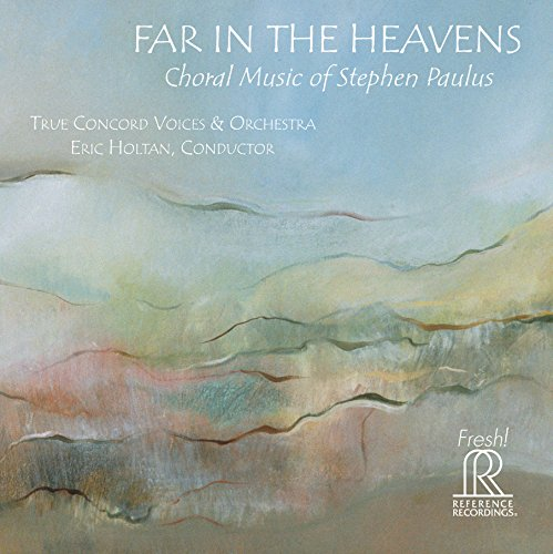Far in the Heavens: Choral Music of Stephen Paulus for