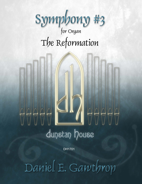 "Symphony No. 3 ""The Reformation"" for Solo Organ"