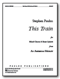 This Train (from An American Medley) for SATB Chorus & Brass Quintet