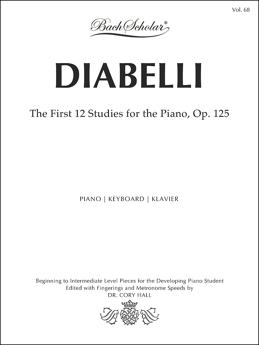 The First 12 Studies for the Piano, Op. 125 (BachScholar Editions Volume 68)