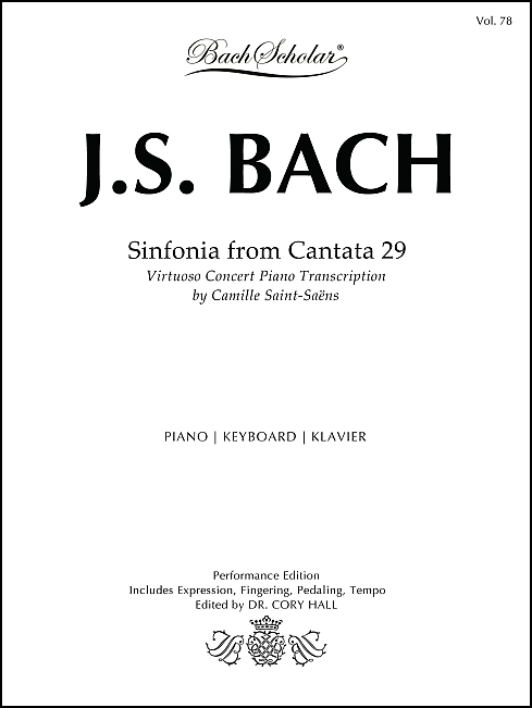 Sinfonia from Cantata 29 trans. Saint-Saëns (BachScholar Edition Vol. 78) for Keyboard