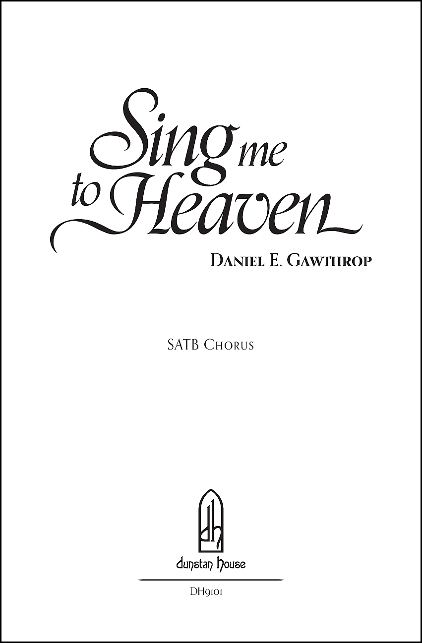 Sing Me to Heaven for SATB a cappella