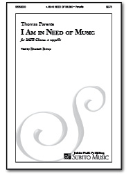 I Am in Need of Music for SATB Chorus, a cappella